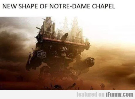 New Shape Of The Notre Dame Chapel