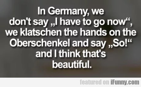 In Germany We Don't Say I Have To Go Now
