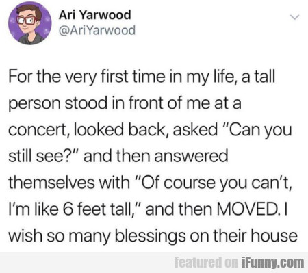 For The Very First Time In My Life, A Tall Person