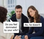Do You Feel Dominated By Your Wife - No He...