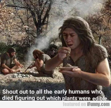 Shout Out To All The Early Humans Who