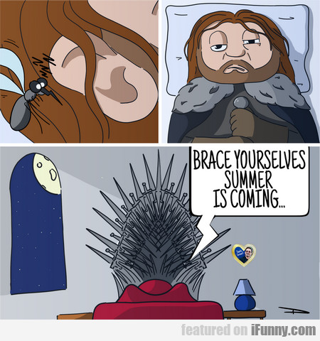 Brace Yourselves. Summer Is Coming...