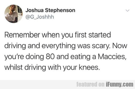 Remember When You First Started Driving...
