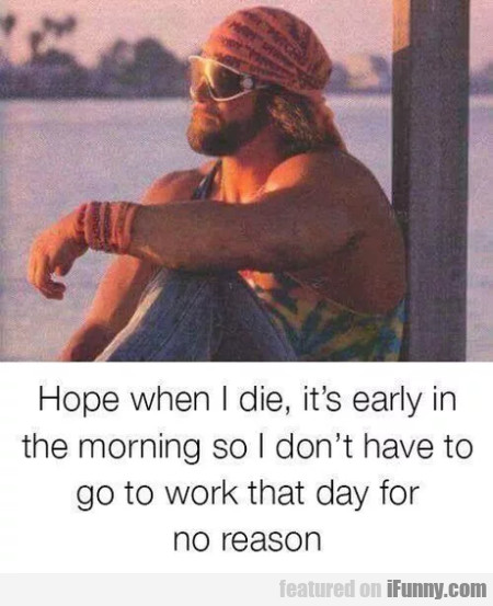 Hope When I Die, It's Early In The Morning