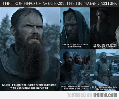 The True Hero Of Westeros. The Un-named Soldier...