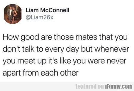 How Good Are Those Mates That You Don't Talk To...