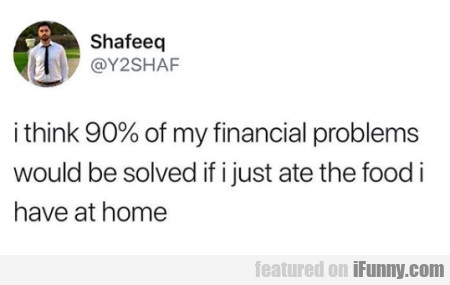 i think 90% of my financial problems