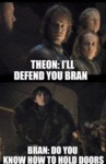 Theon - I'll Defend You Bran - Bran - Do You...
