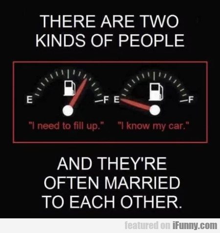 There Are Two Kinds Of People - I Need To Fill Up.