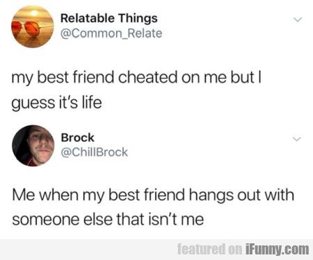 My Best Friend Cheated On Me But I Guess It's Life