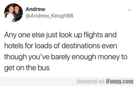 Any One Else Just Look Up Flights And Hotels...