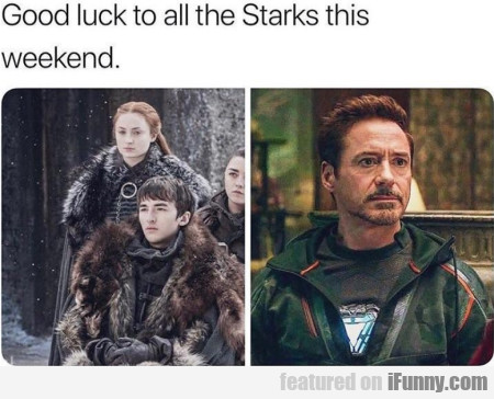 Good luck to all the starks this weekend...