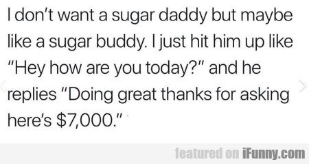 I Don't Want A Sugar Daddy But Maybe Like A...