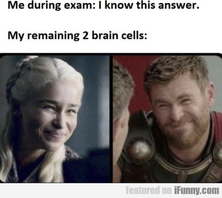 Me During The Exam - I Know This Answer