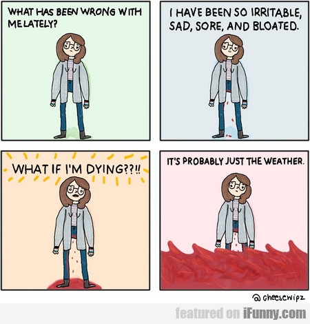 What Has Been Wrong With Me Lately? I Have Been...