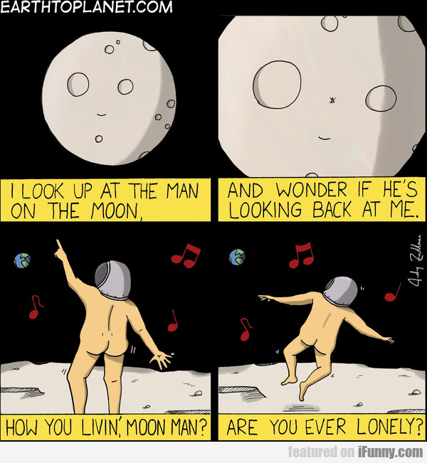 I Look Up At The Man On The Moon And Wonder...