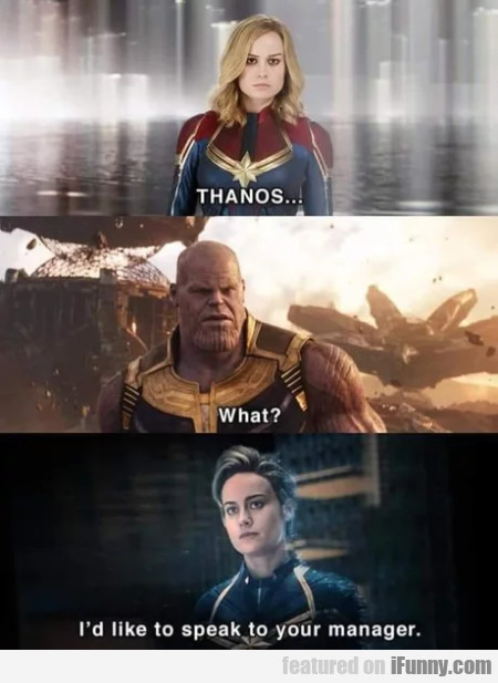 Thanos - What - I'd like to speak...