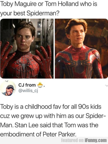Toby Maguire or Tom Holland who is your best...