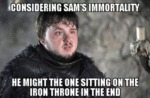 Considering Sam's Immortality He Might The...