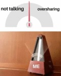 Not Talking - Oversharing - Me