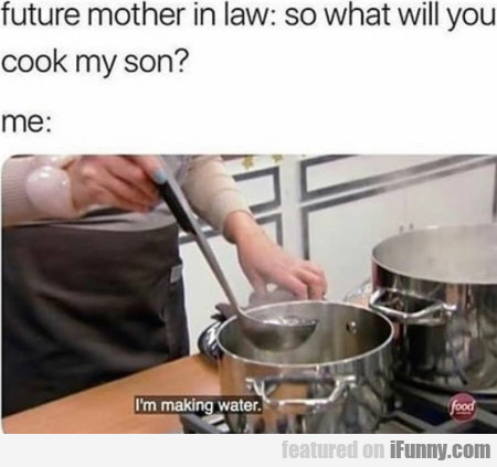 Future Mother In Law - So What Will You Cook...