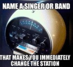 Name A Singer Or Band - That Makes You Immediately