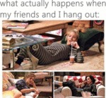 What Actually Happens When My Friends And I...