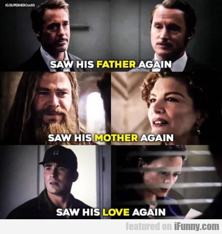 Saw his father again - Saw his mother again