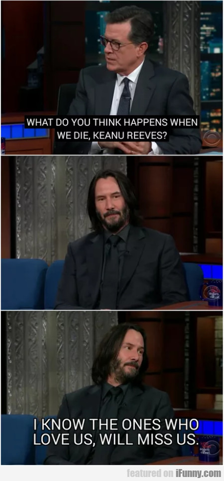 What Do You Think Happens When We Die, Keanu