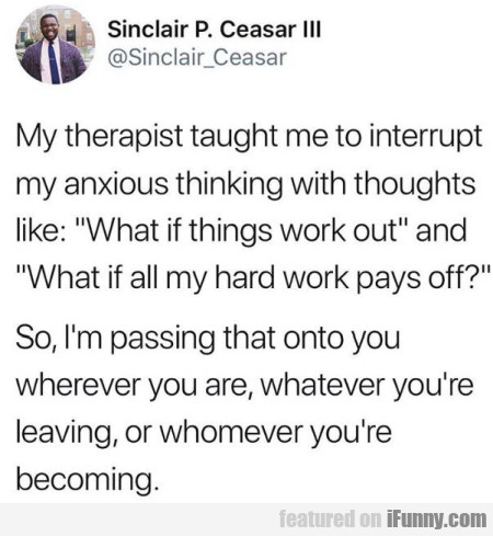 My Therapist Taught Me To Interrupt My Anxious...