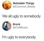 We All Ugly To Somebody
