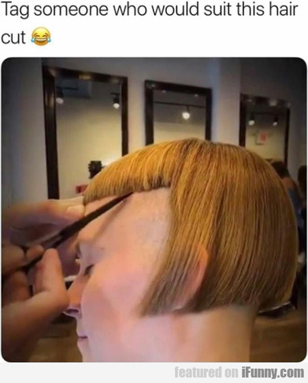 Tag Someone Who Would Suit This Hair Cut
