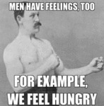 Men Have Feelings Too - For Example We Feel