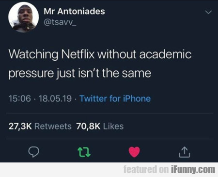 Watching Netflix Without Academic Pressure