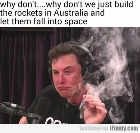 Why Don't... Why Don't We Just Build Rockets In...