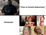 Tries To Invent Democracy - Everyone