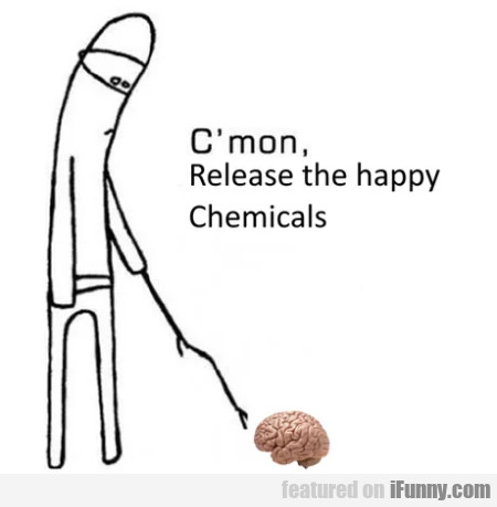 C'mon Release The Happy Chemicals