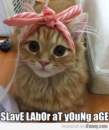SLavE LAbOr aT yOuNg aGE