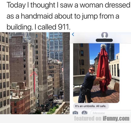 Today I thought I saw a woman dressed as a...