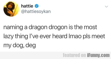 Naming A Dragon Drogon Is The Most Lazy Thing I've