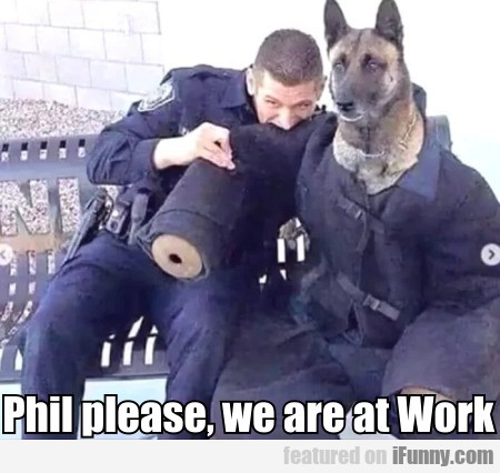 Phil please, we are at Work