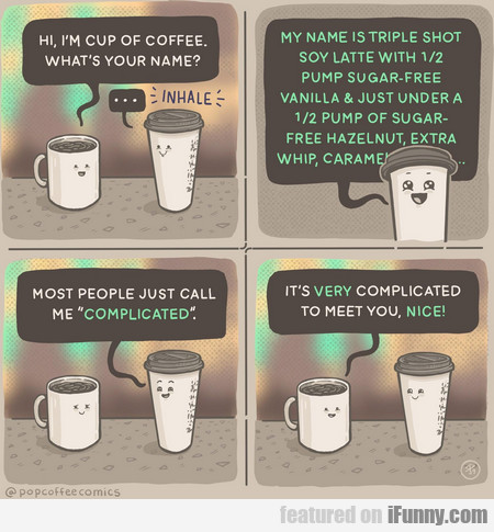 Hi, I'm Cup Of Coffee. What's Your Name?
