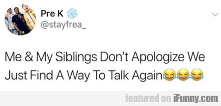 Me & My Siblings Don't Apologize