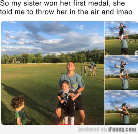 So my sister won her first medal, she told me to..