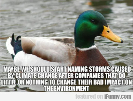 Maybe we should start naming storms caused by...
