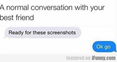 A Normal Conversation With Your Best Friend
