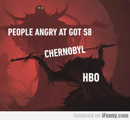 People Angrry At Got S8 - Chernobyl - Hbo