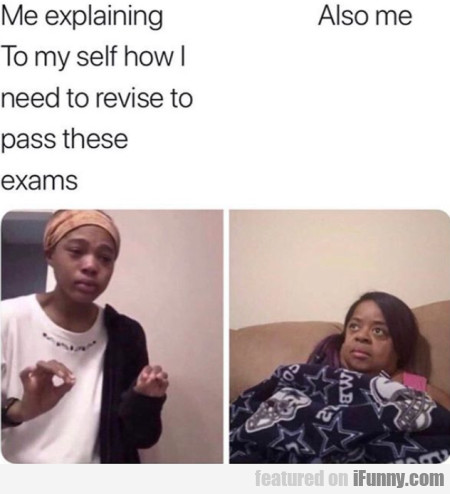 Me Explaining To My Self How I Need To Revise...