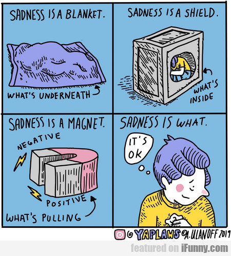 sadness is a blanket. sadness is a shield.