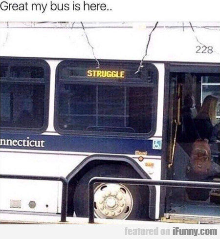 Great My Bus Is Here